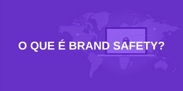 O que é Brand Safety