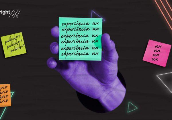 UX: otimizações de Experiência do Usuário para aumentar a receita de publishers